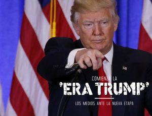 Comienza la 'Era Trump'. Los medios ante la nueva etapa